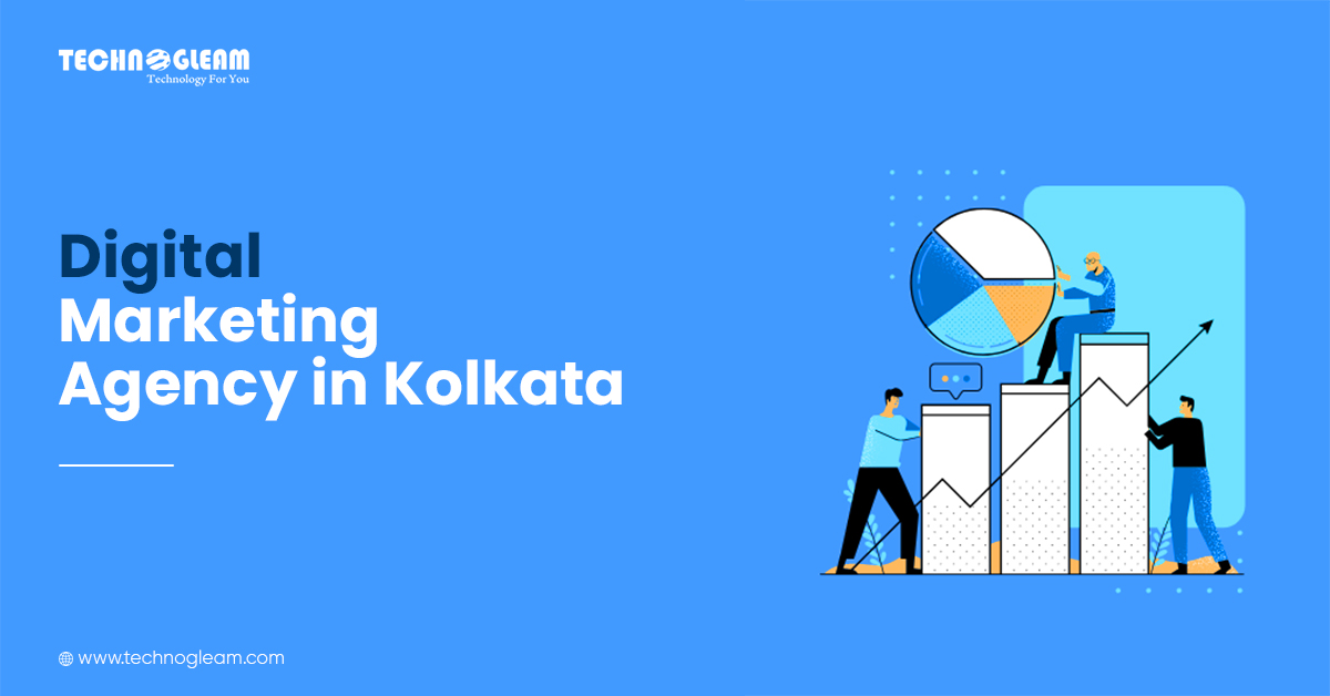 Need of Digital Marketing Agency in Kolkata | Siliguri - Technogleam