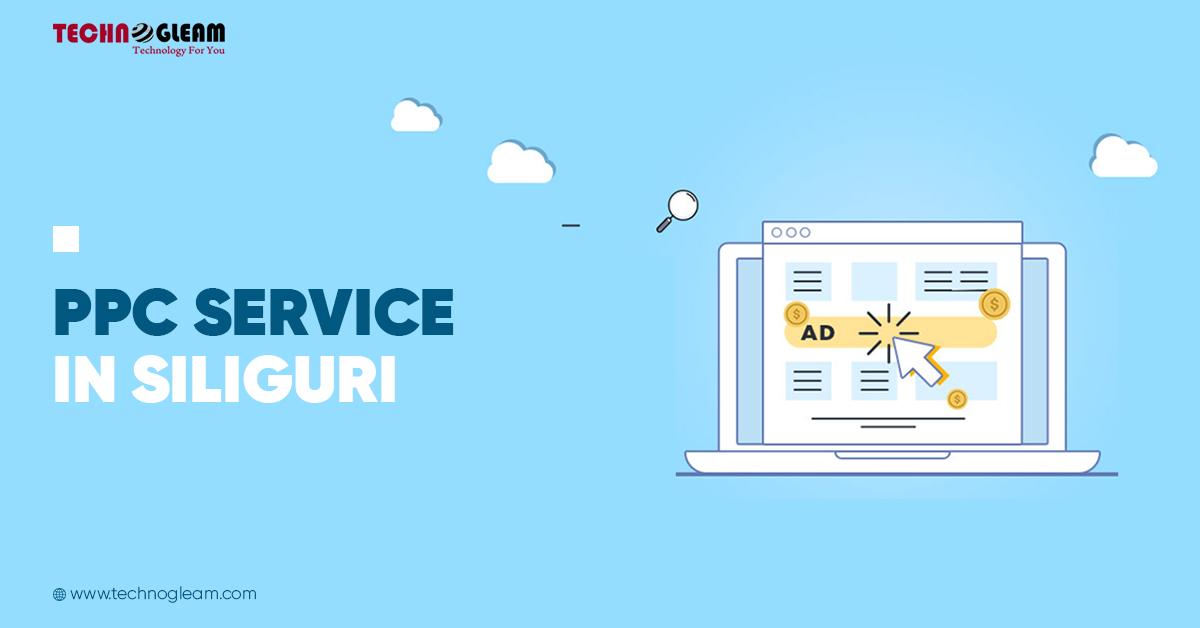 PPC Service In Siliguri | Pay Per Click In 2021 - Read Now