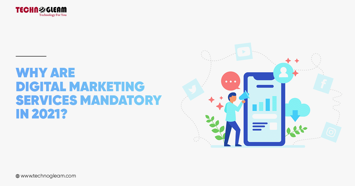 Digital Marketing Services   Why It's Mandatory In 2021?