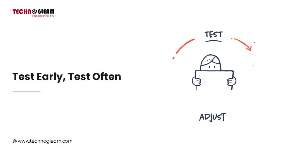 TEST EARLY, TEST OFTEN