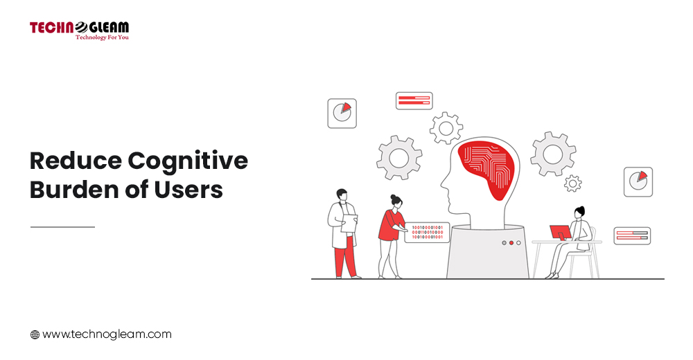 REDUCE COGNITIVE BURDEN OF USERS