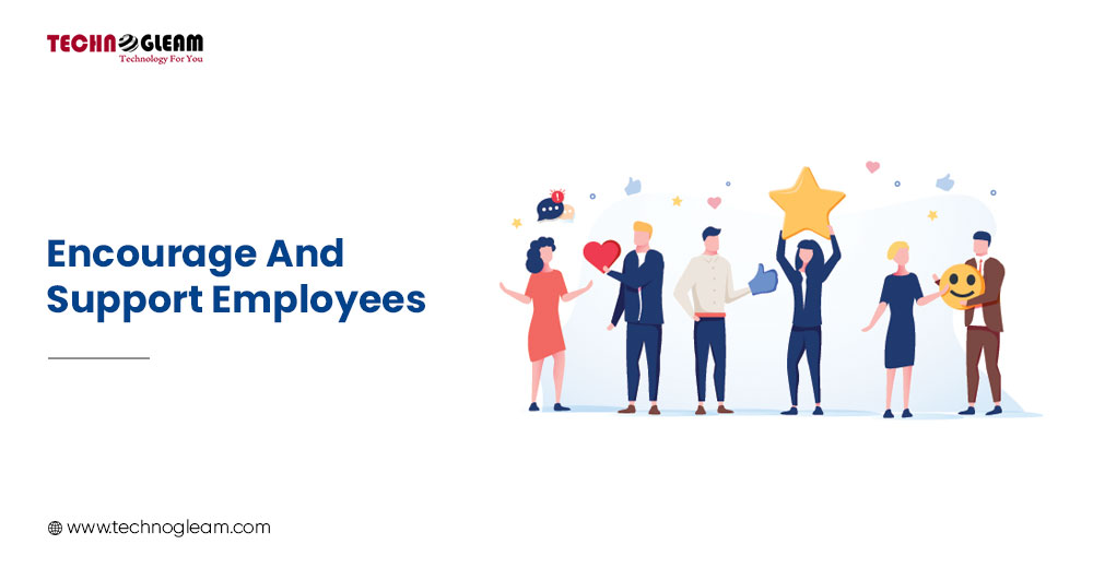 ENCOURAGE AND SUPPORT EMPLOYEES