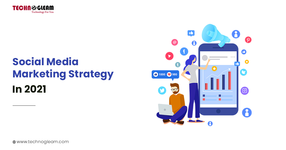 Social Media Marketing Strategy In 2021 - Read Now